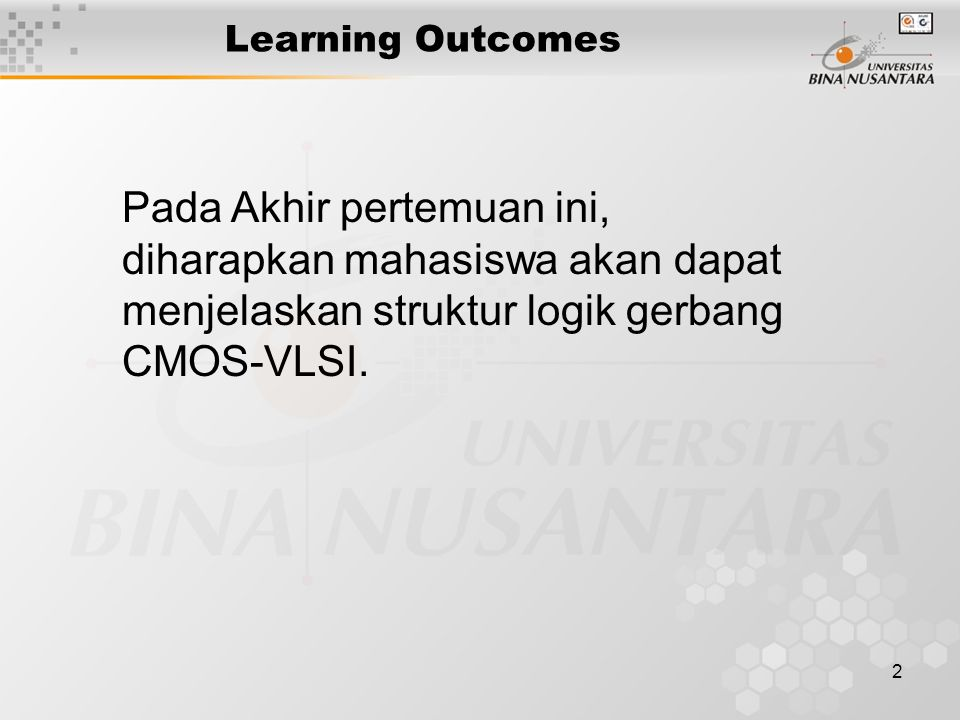 Learning Outcomes Pada Akhir pertemuan ini, diharapkan mahasiswa akan dapat menjelaskan struktur logik gerbang CMOS-VLSI.