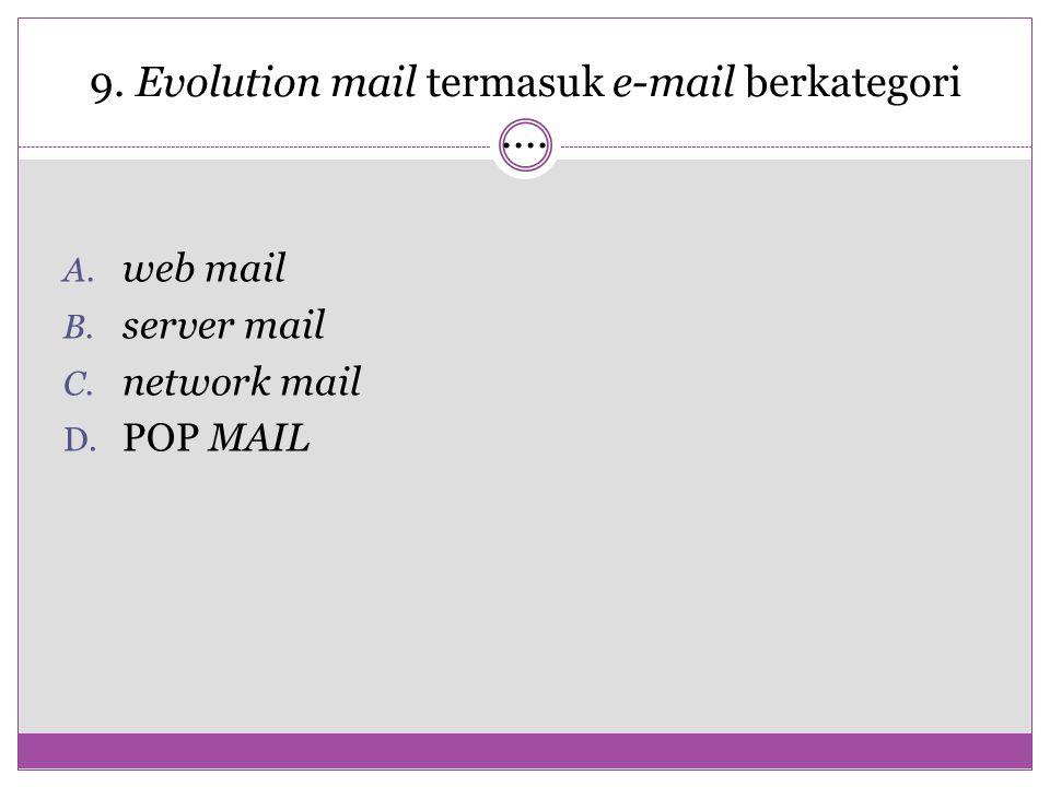 9. Evolution mail termasuk e-mail berkategori ....