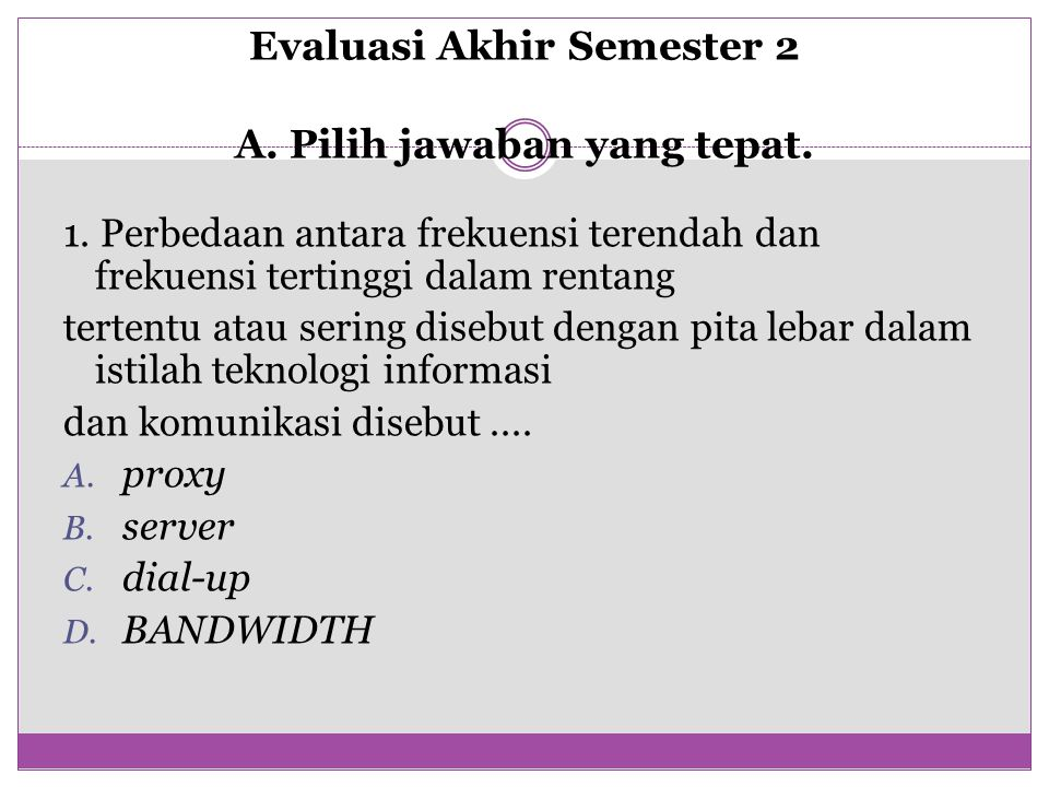Evaluasi Akhir Semester 2 A. Pilih jawaban yang tepat.