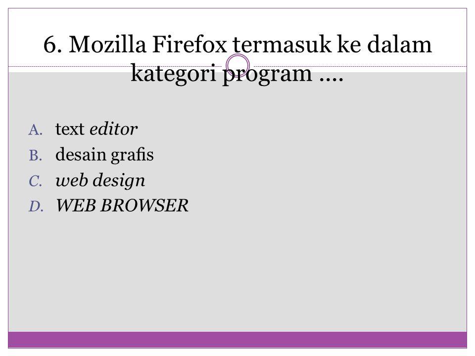6. Mozilla Firefox termasuk ke dalam kategori program ....