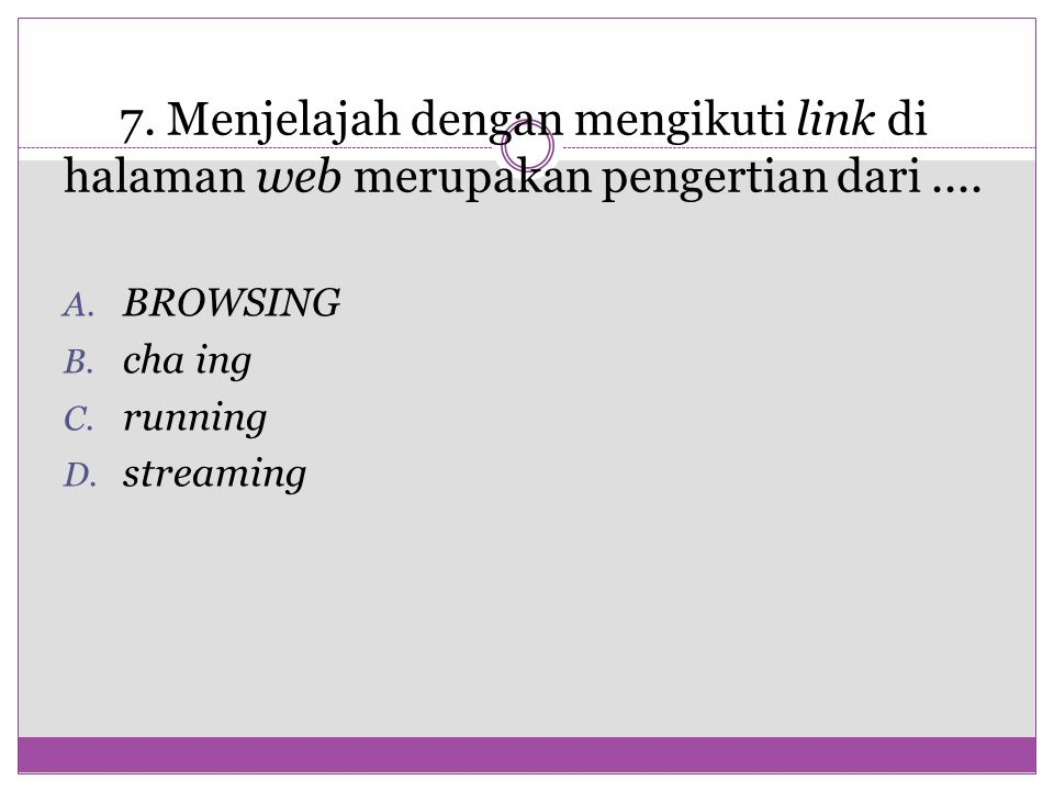 7. 7. Menjelajah dengan mengikuti link di halaman web merupakan pengertian dari ....