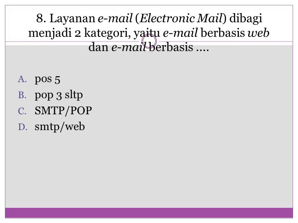 8. Layanan e-mail (Electronic Mail) dibagi menjadi 2 kategori, yaitu e-mail berbasis web dan e-mail berbasis ....
