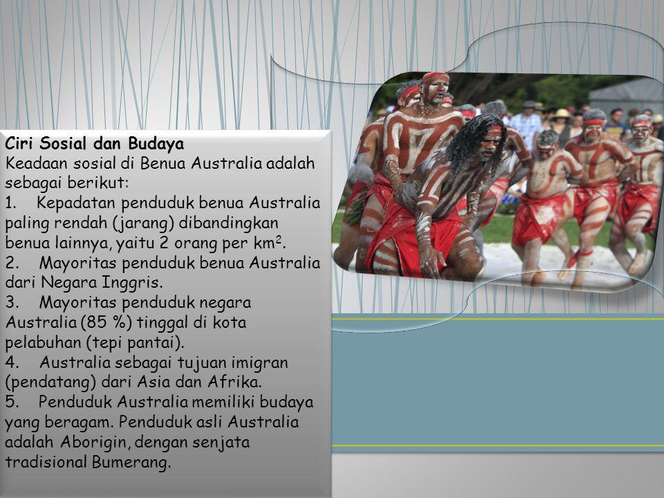 Ciri Sosial dan Budaya Keadaan sosial di Benua Australia adalah sebagai berikut: