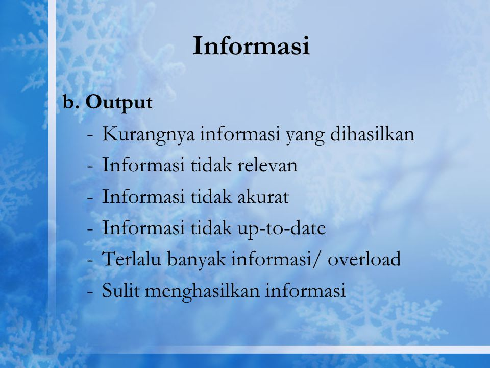Informasi b. Output Kurangnya informasi yang dihasilkan