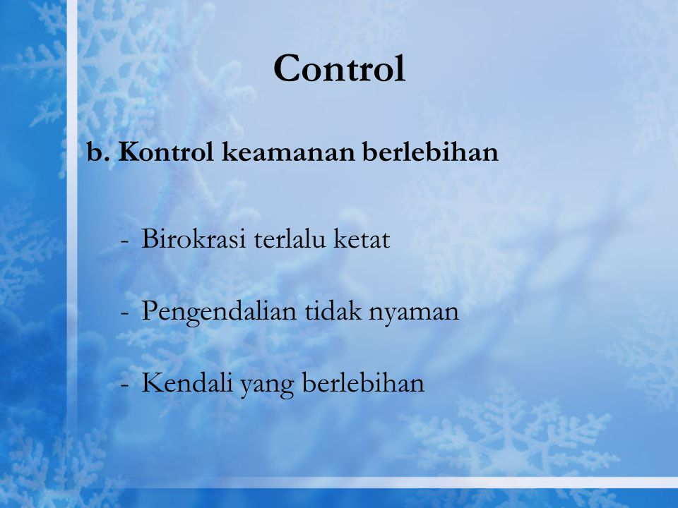Control b. Kontrol keamanan berlebihan Birokrasi terlalu ketat