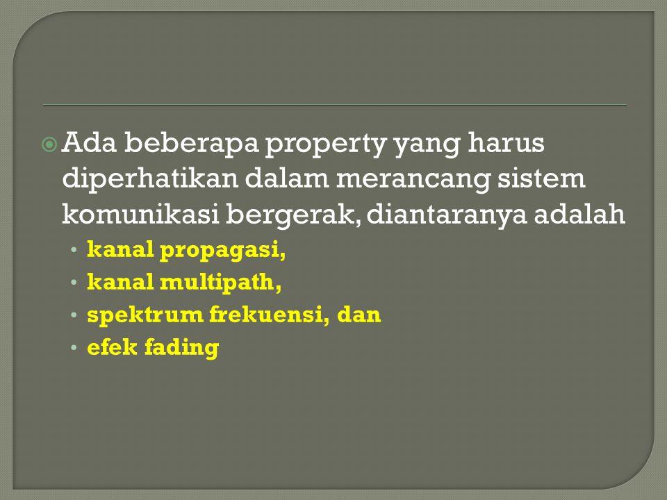 Ada beberapa property yang harus diperhatikan dalam merancang sistem komunikasi bergerak, diantaranya adalah