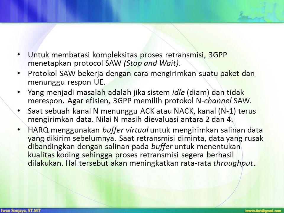 Untuk membatasi kompleksitas proses retransmisi, 3GPP menetapkan protocol SAW (Stop and Wait).
