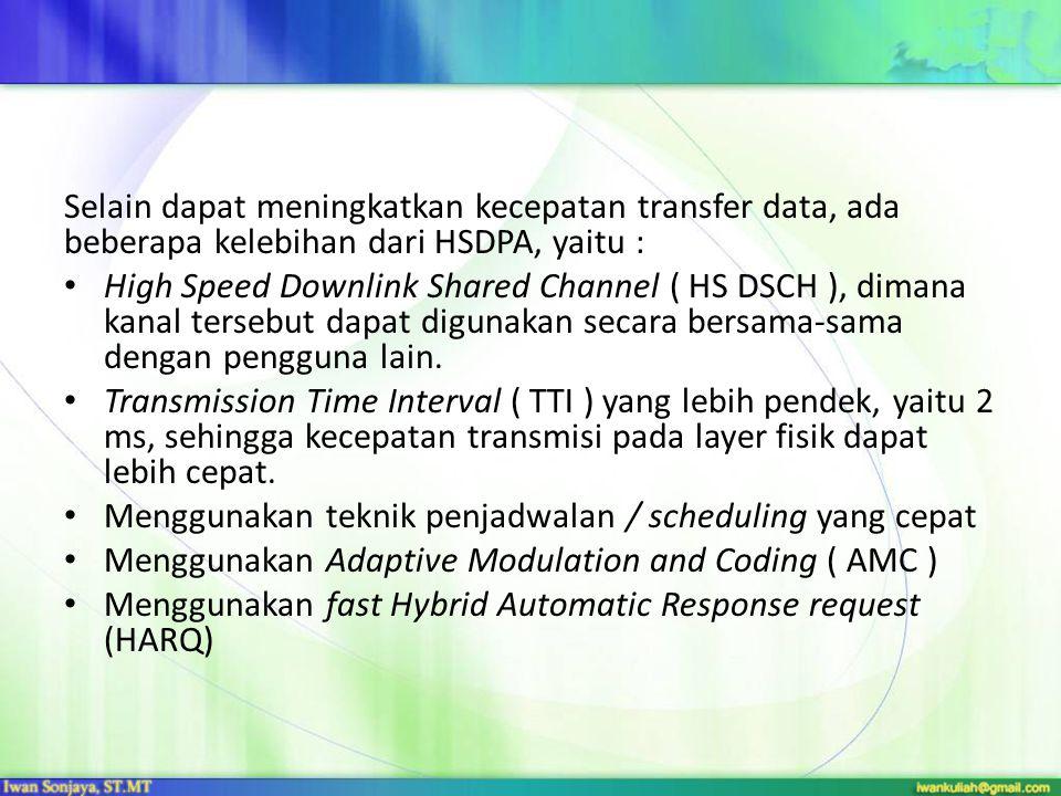 Selain dapat meningkatkan kecepatan transfer data, ada beberapa kelebihan dari HSDPA, yaitu :