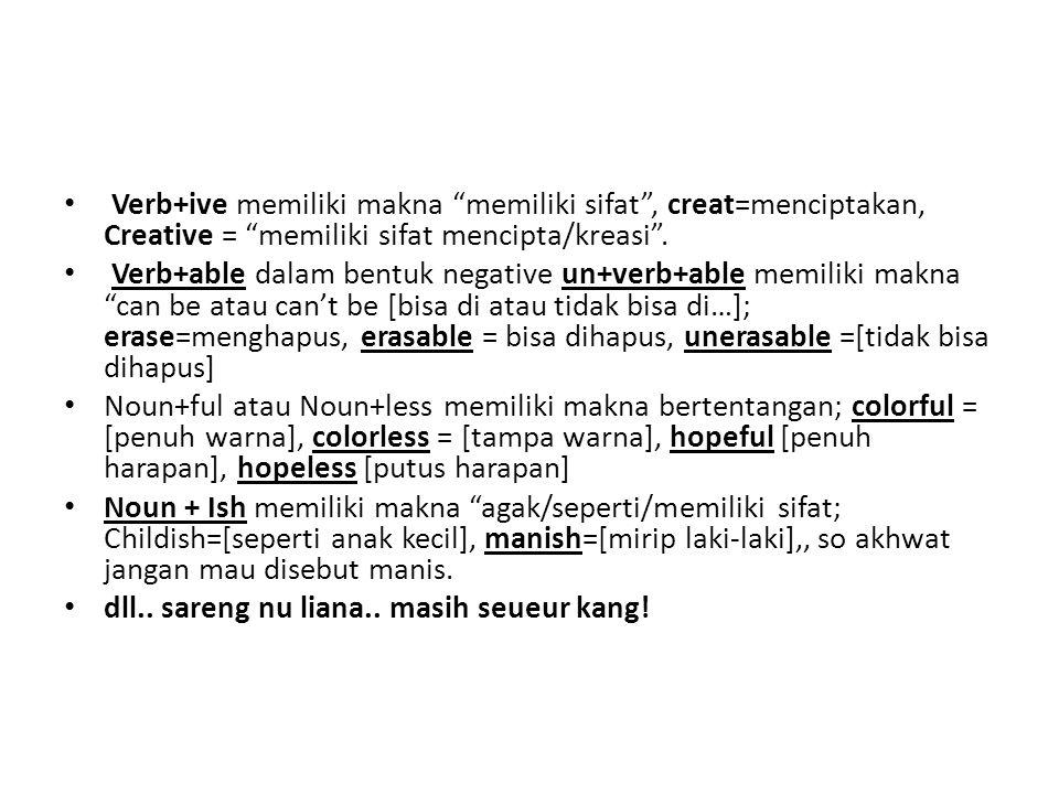 Verb+ive memiliki makna memiliki sifat , creat=menciptakan, Creative = memiliki sifat mencipta/kreasi .
