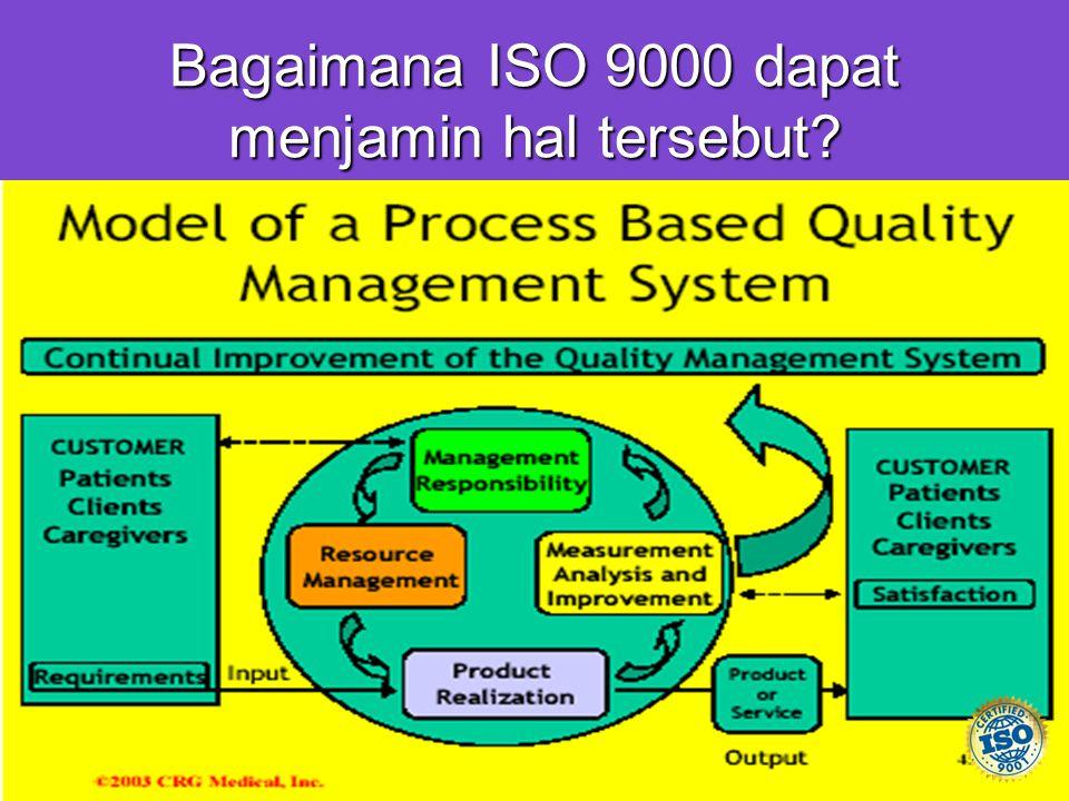 Bagaimana ISO 9000 dapat menjamin hal tersebut