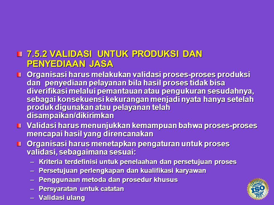 7.5.2 VALIDASI UNTUK PRODUKSI DAN PENYEDIAAN JASA