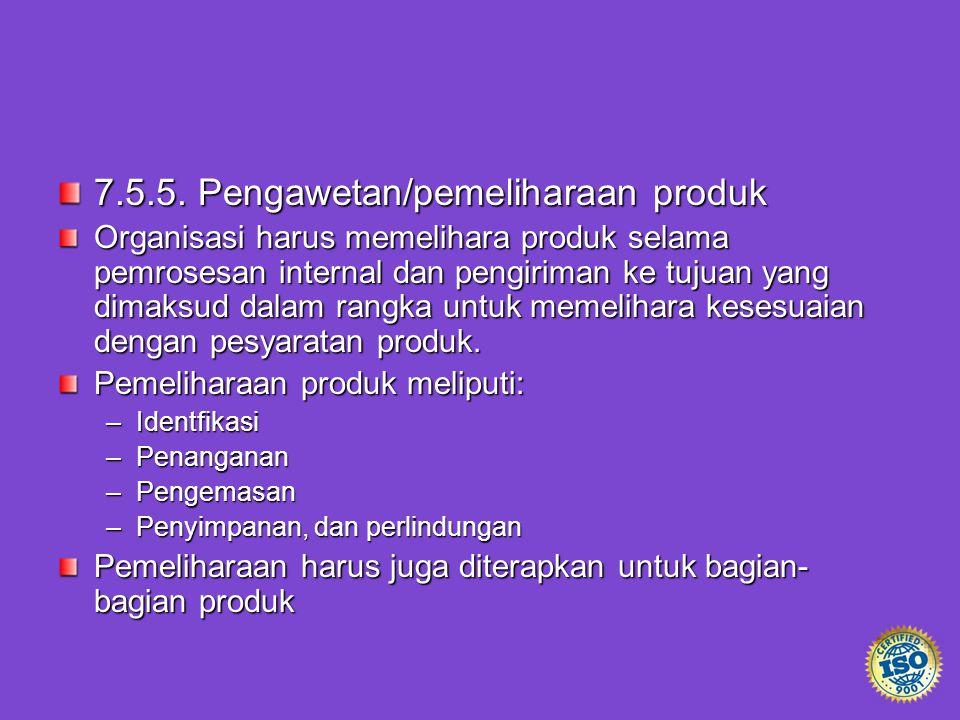 7.5.5. Pengawetan/pemeliharaan produk