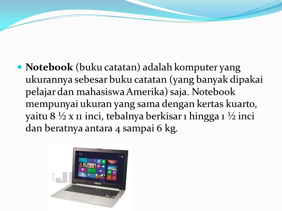 Notebook (buku catatan) adalah komputer yang ukurannya sebesar buku catatan (yang banyak dipakai pelajar dan mahasiswa Amerika) saja.