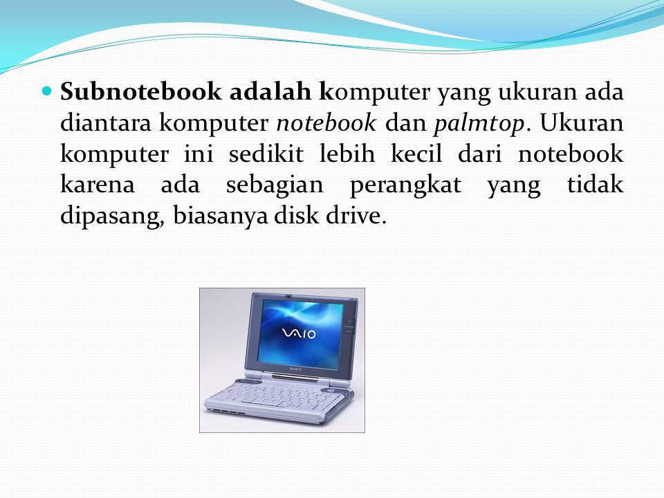 Subnotebook adalah komputer yang ukuran ada diantara komputer notebook dan palmtop.