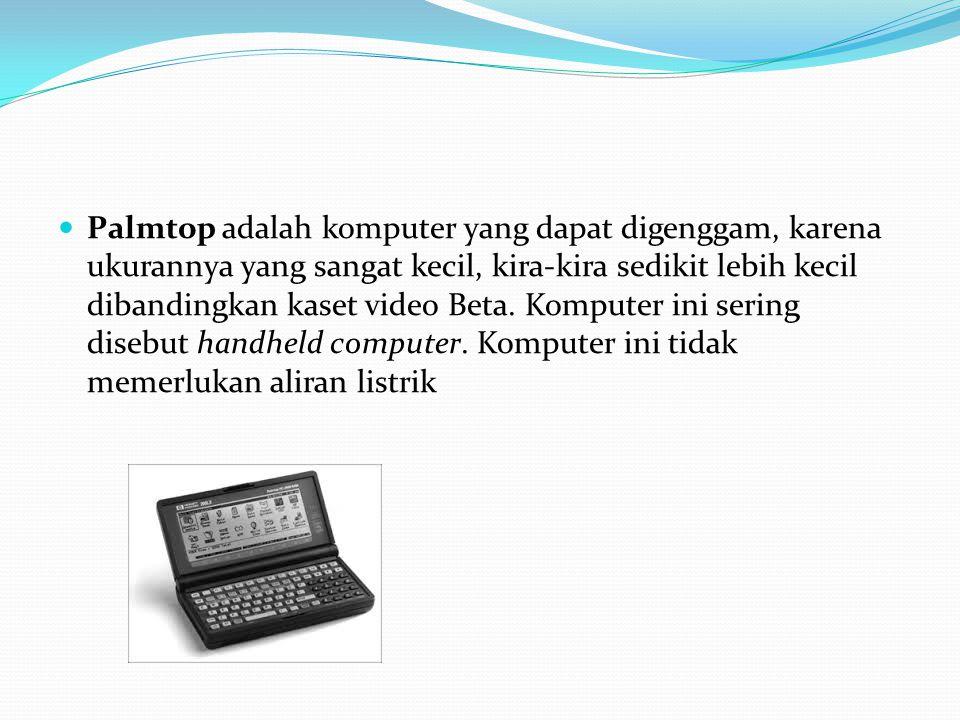 Palmtop adalah komputer yang dapat digenggam, karena ukurannya yang sangat kecil, kira-kira sedikit lebih kecil dibandingkan kaset video Beta.