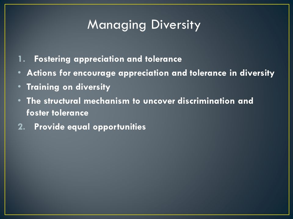 Managing Diversity Fostering appreciation and tolerance