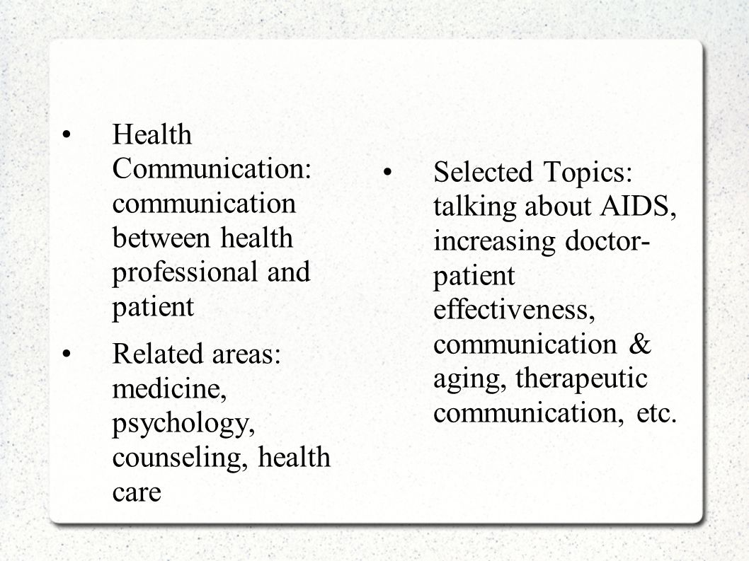 Health Communication: communication between health professional and patient
