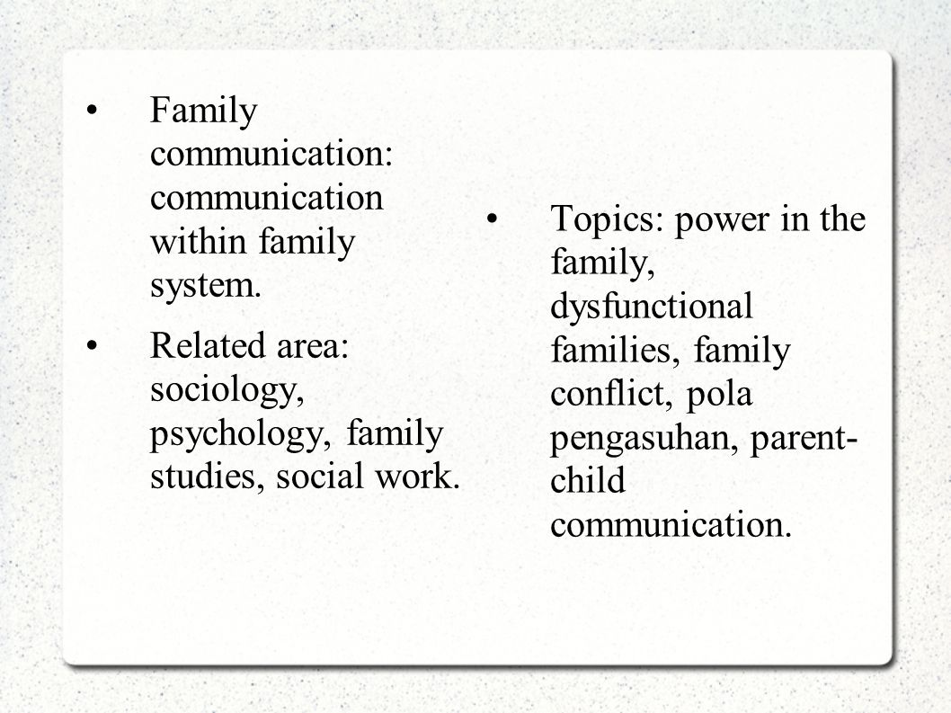 Family communication: communication within family system.