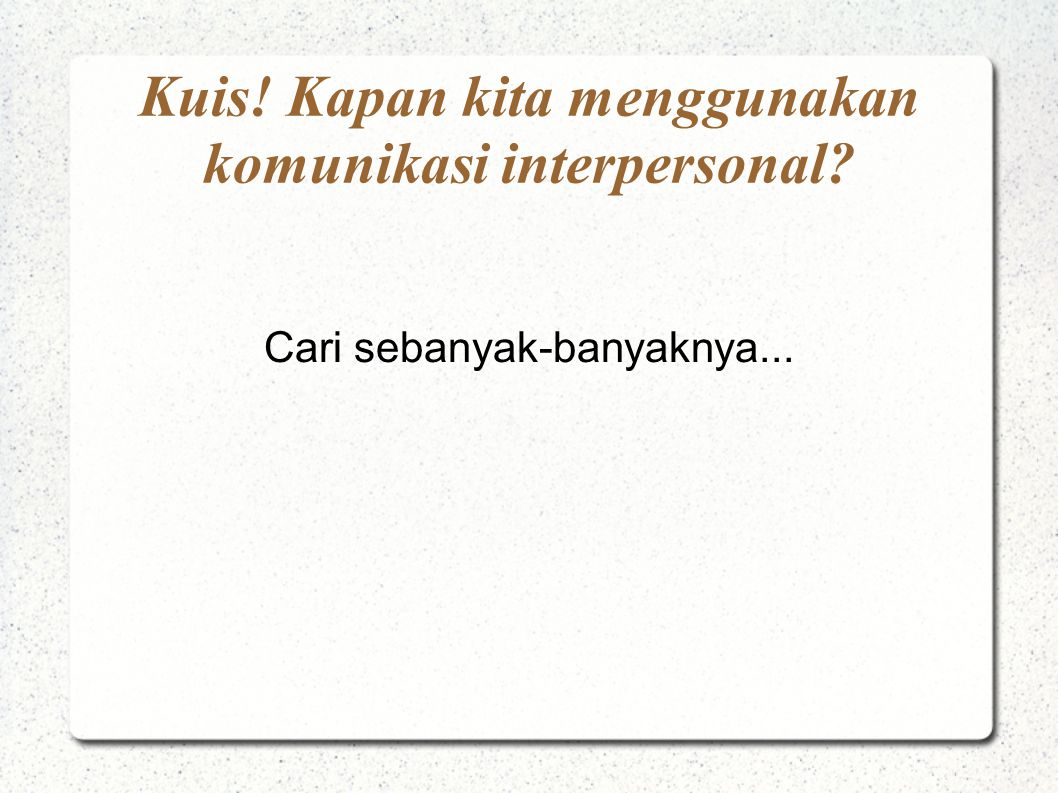 Kuis! Kapan kita menggunakan komunikasi interpersonal