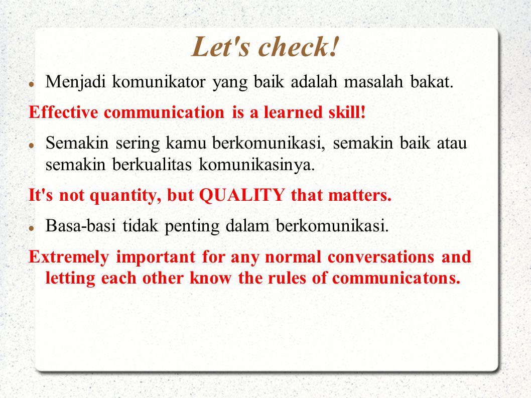 Let s check! Menjadi komunikator yang baik adalah masalah bakat.