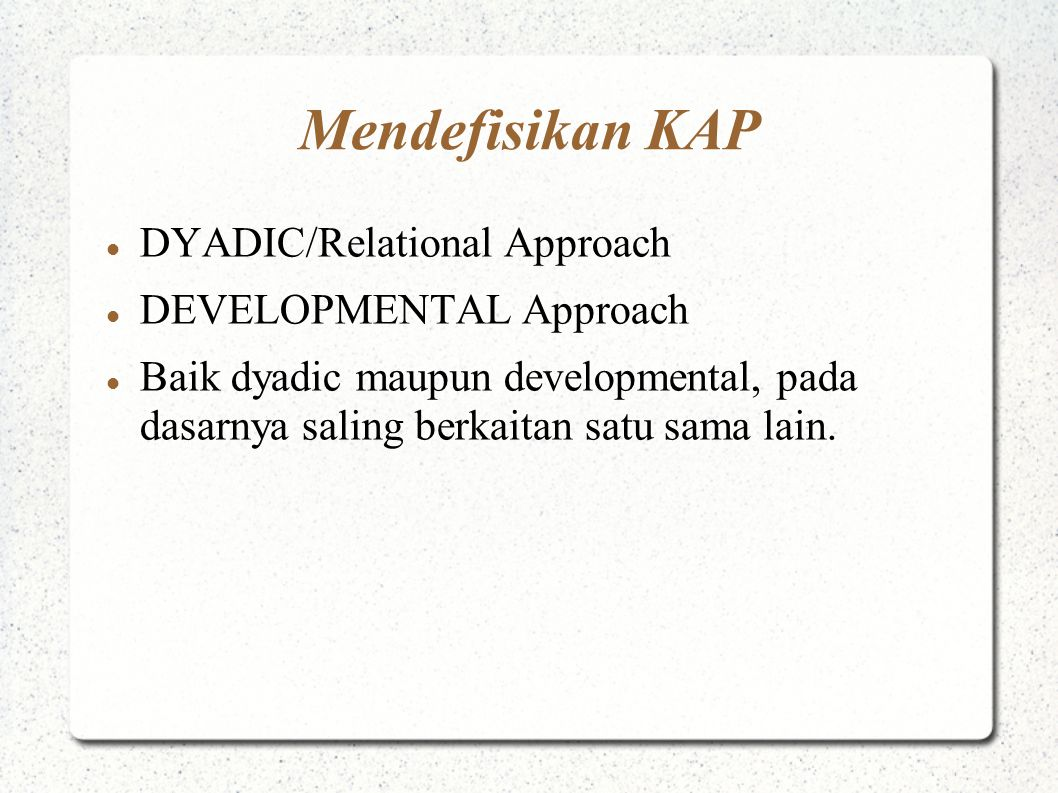 Mendefisikan KAP DYADIC/Relational Approach DEVELOPMENTAL Approach