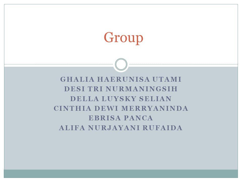 Group GHALIA HAERUNISA UTAMI DESI TRI NURMANINGSIH DELLA LUYSKY SELIAN