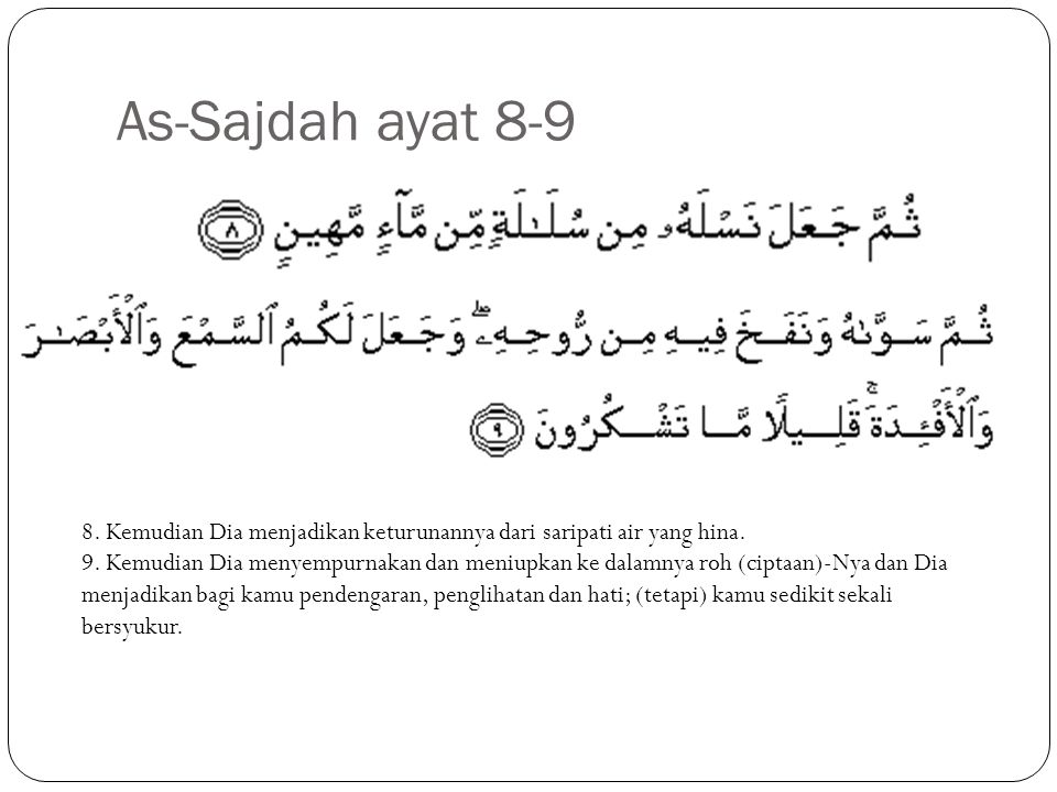 As-Sajdah ayat 8-9 8. Kemudian Dia menjadikan keturunannya dari saripati air yang hina.