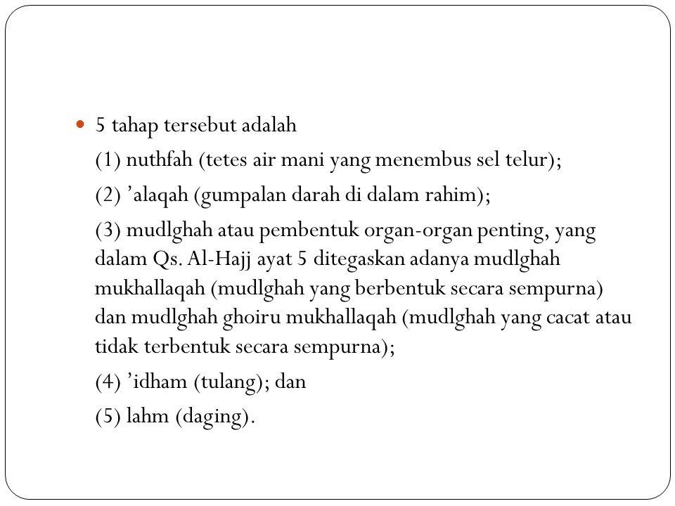 5 tahap tersebut adalah (1) nuthfah (tetes air mani yang menembus sel telur); (2) 'alaqah (gumpalan darah di dalam rahim);