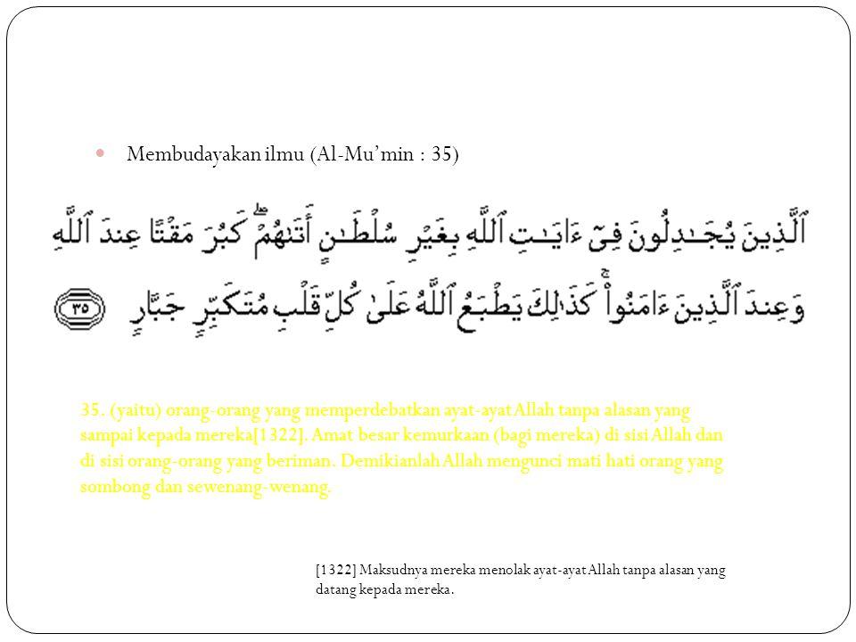 Membudayakan ilmu (Al-Mu'min : 35)