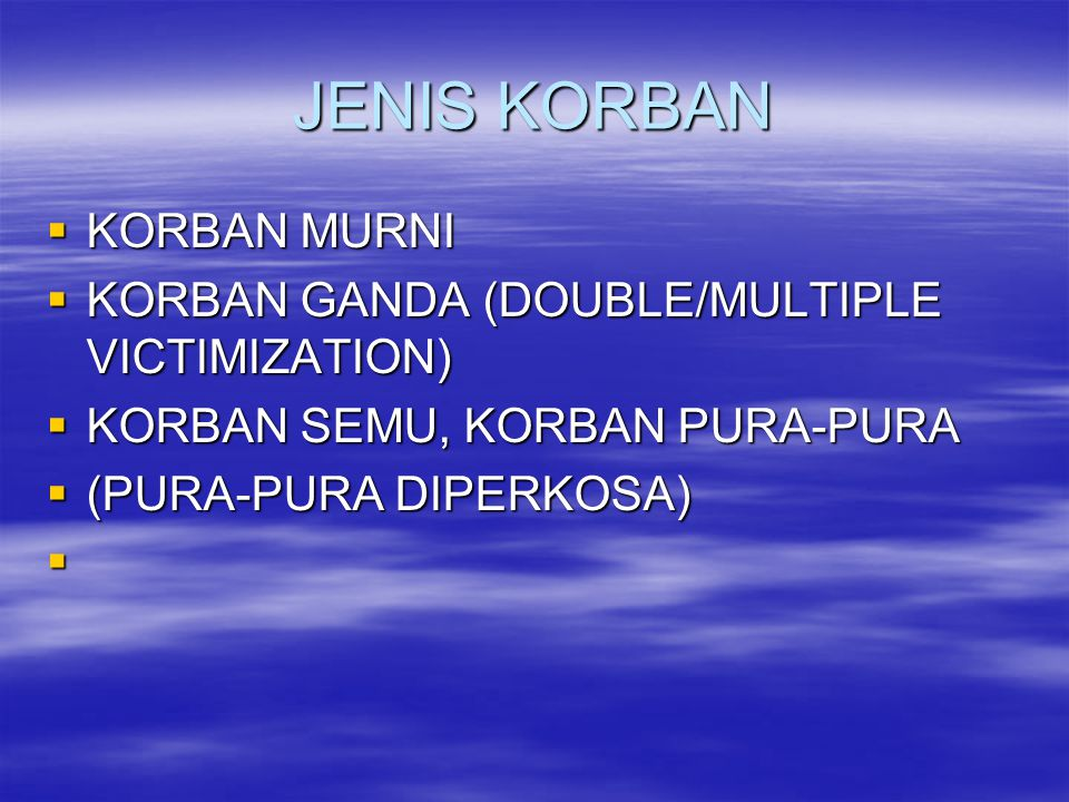 JENIS KORBAN KORBAN MURNI KORBAN GANDA (DOUBLE/MULTIPLE VICTIMIZATION)