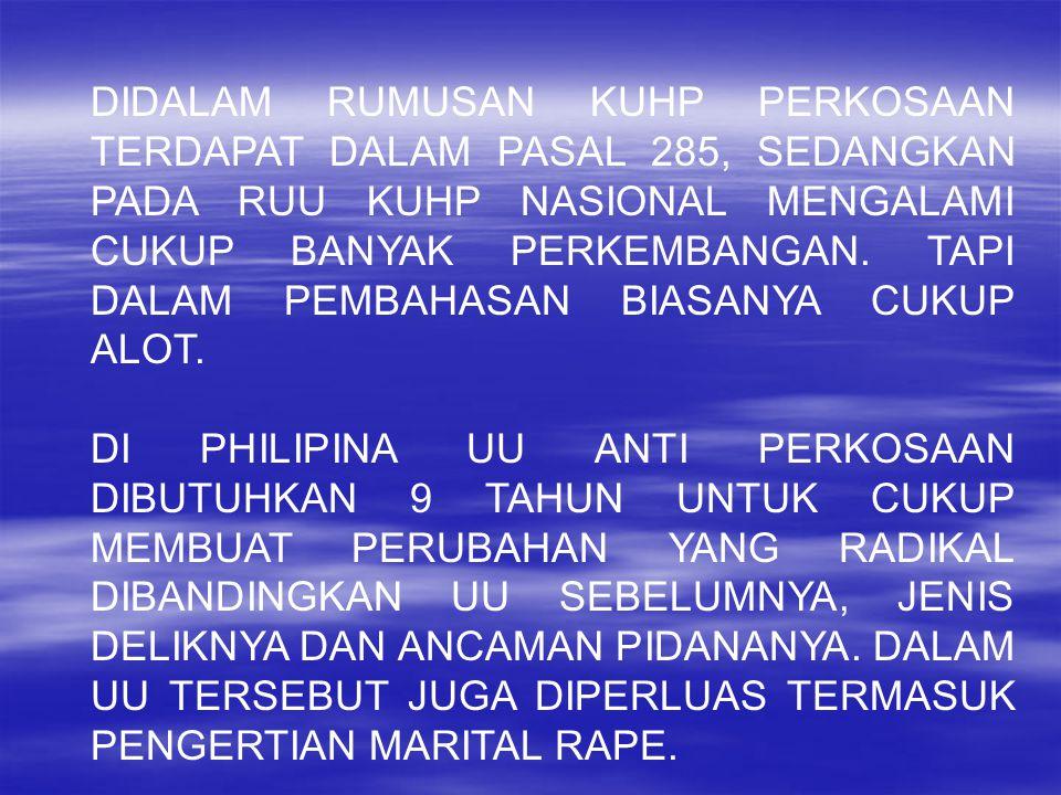 DIDALAM RUMUSAN KUHP PERKOSAAN TERDAPAT DALAM PASAL 285, SEDANGKAN PADA RUU KUHP NASIONAL MENGALAMI CUKUP BANYAK PERKEMBANGAN. TAPI DALAM PEMBAHASAN BIASANYA CUKUP ALOT.