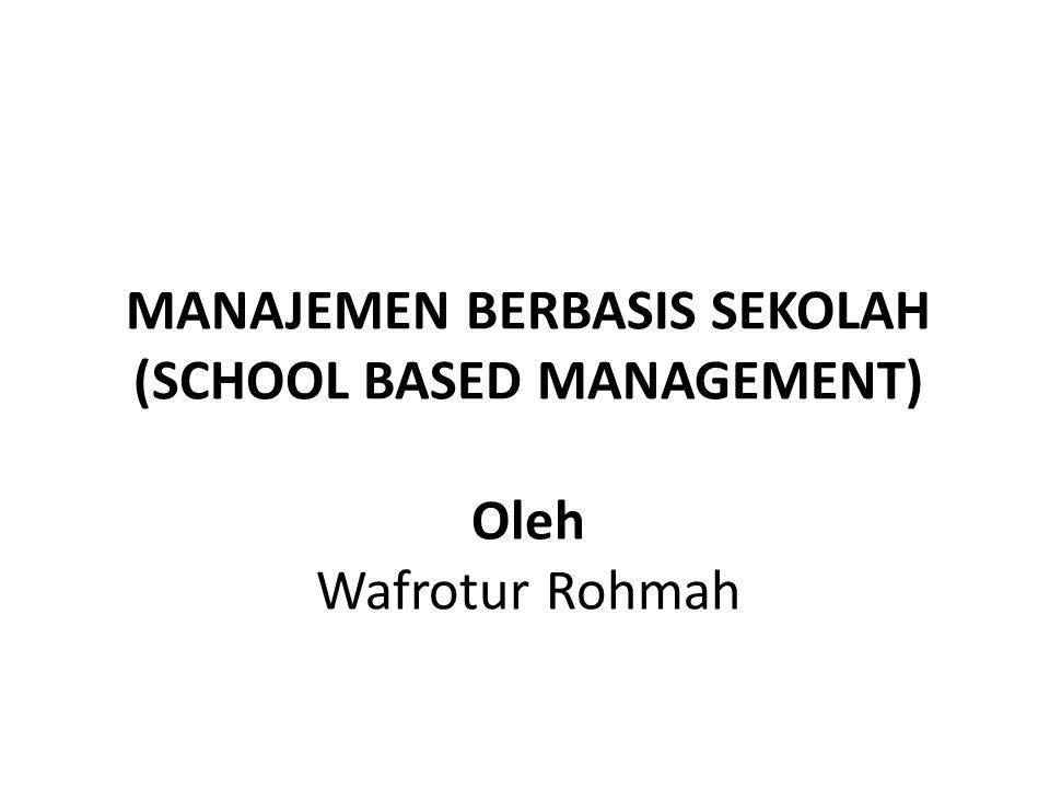MANAJEMEN BERBASIS SEKOLAH (SCHOOL BASED MANAGEMENT) Oleh Wafrotur Rohmah