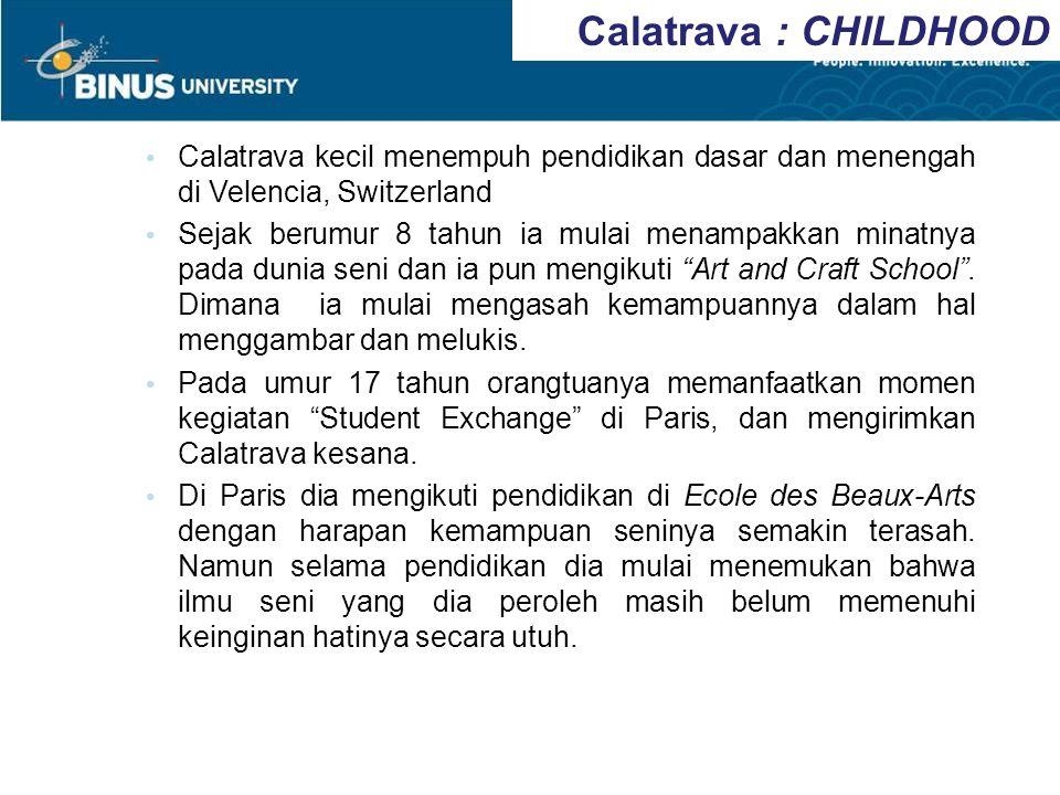 Calatrava : CHILDHOOD Calatrava kecil menempuh pendidikan dasar dan menengah di Velencia, Switzerland.