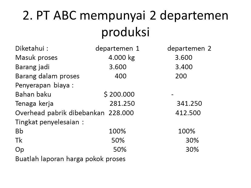 2. PT ABC mempunyai 2 departemen produksi