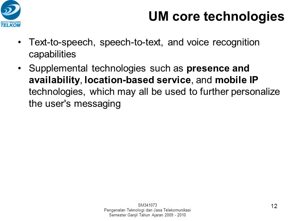 UM core technologies Text-to-speech, speech-to-text, and voice recognition capabilities.