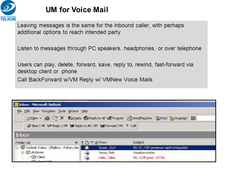 UM for Voice Mail Leaving messages is the same for the inbound caller, with perhaps additional options to reach intended party.