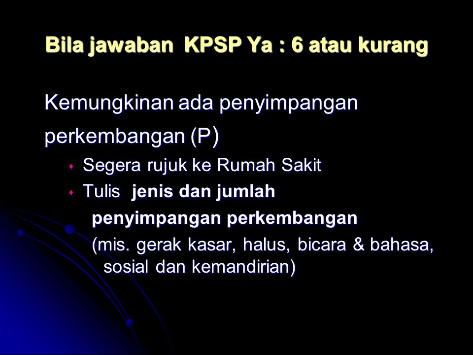 Bila jawaban KPSP Ya : 6 atau kurang