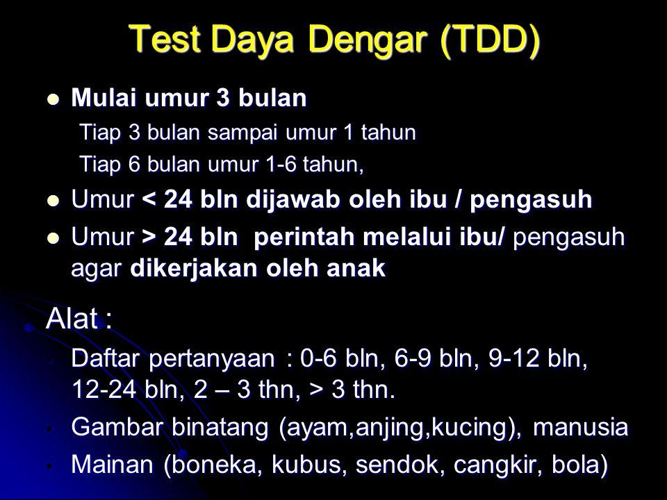 Test Daya Dengar (TDD) Alat : Mulai umur 3 bulan