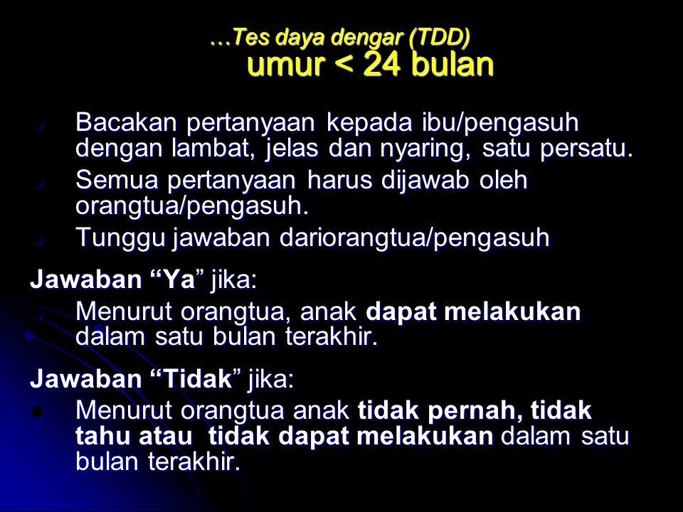 …Tes daya dengar (TDD) umur < 24 bulan