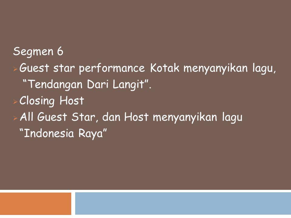 Segmen 6 Guest star performance Kotak menyanyikan lagu, Tendangan Dari Langit . Closing Host. All Guest Star, dan Host menyanyikan lagu.