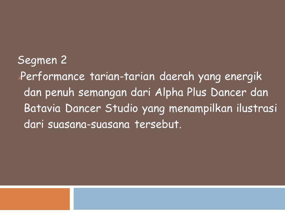Segmen 2 Performance tarian-tarian daerah yang energik. dan penuh semangan dari Alpha Plus Dancer dan.