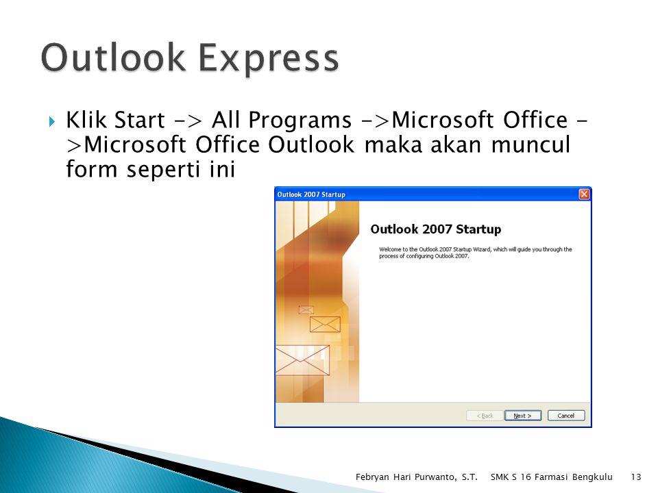 Outlook Express Klik Start -> All Programs ->Microsoft Office - >Microsoft Office Outlook maka akan muncul form seperti ini.