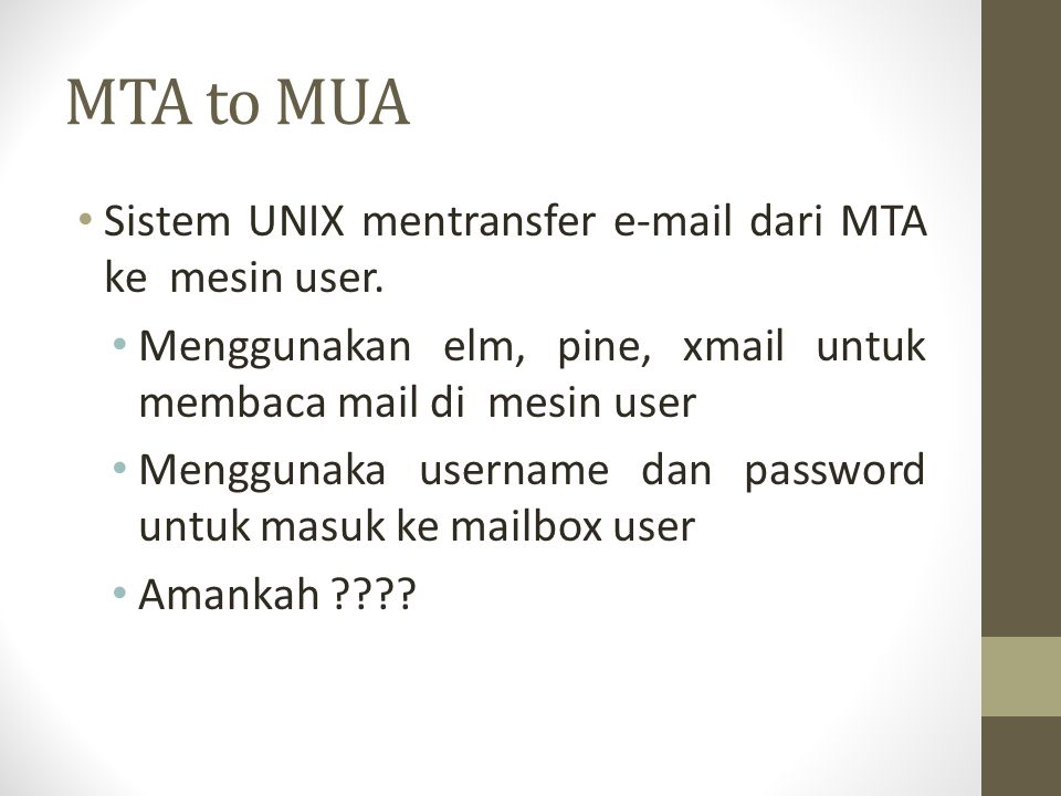MTA to MUA Sistem UNIX mentransfer e-mail dari MTA ke mesin user.