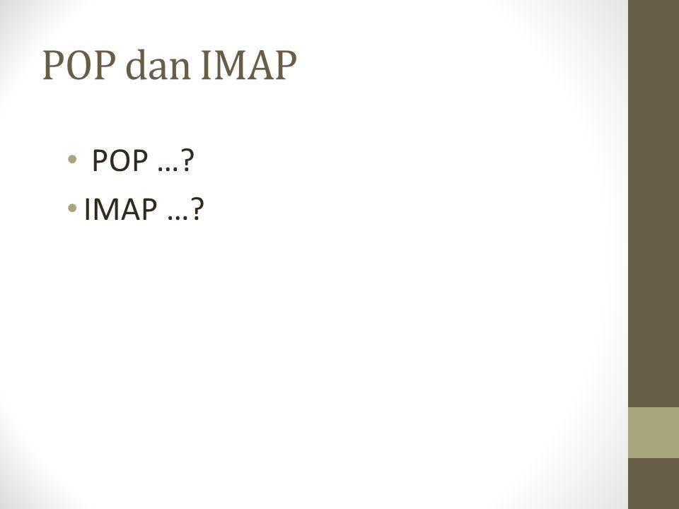 POP dan IMAP POP … IMAP …