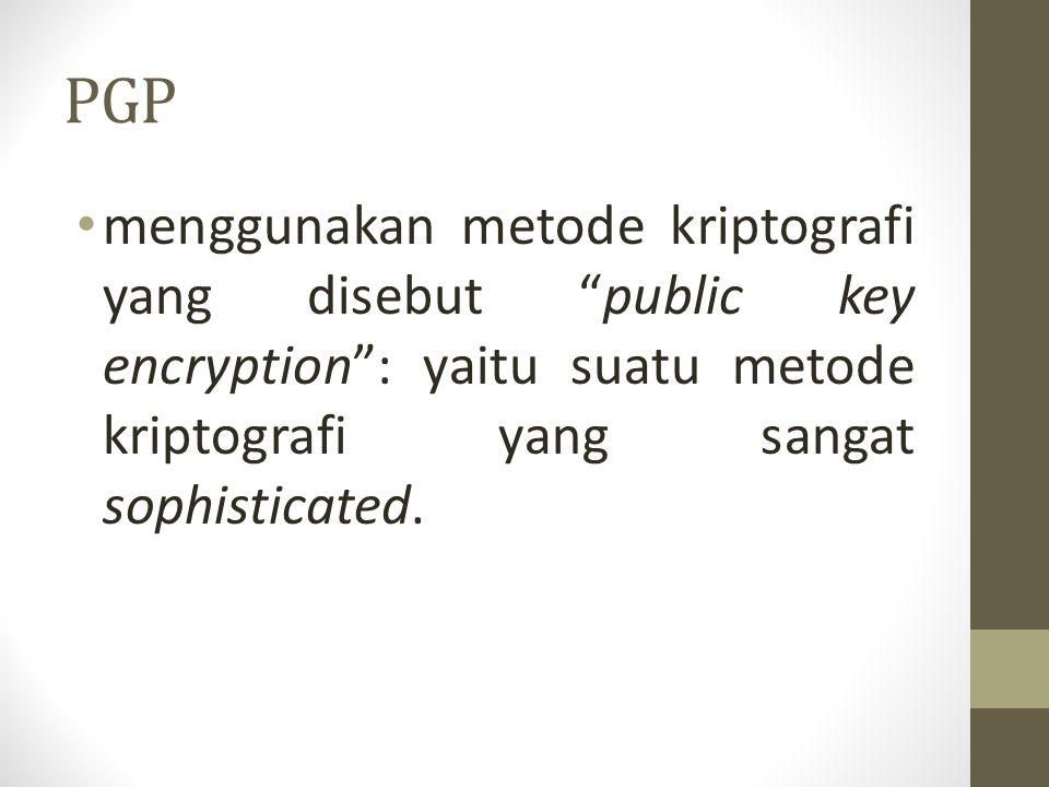 PGP menggunakan metode kriptografi yang disebut public key encryption : yaitu suatu metode kriptografi yang sangat sophisticated.