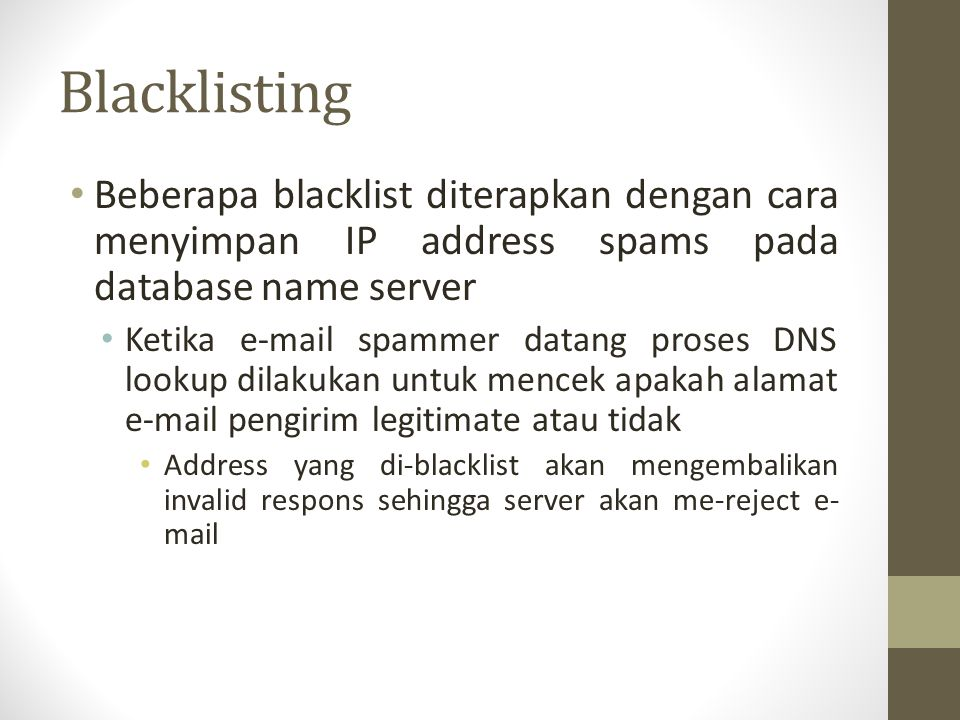 Blacklisting Beberapa blacklist diterapkan dengan cara menyimpan IP address spams pada database name server.