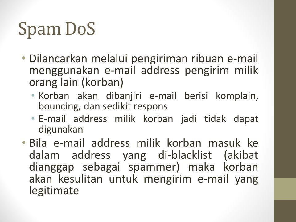 Spam DoS Dilancarkan melalui pengiriman ribuan e-mail menggunakan e-mail address pengirim milik orang lain (korban)