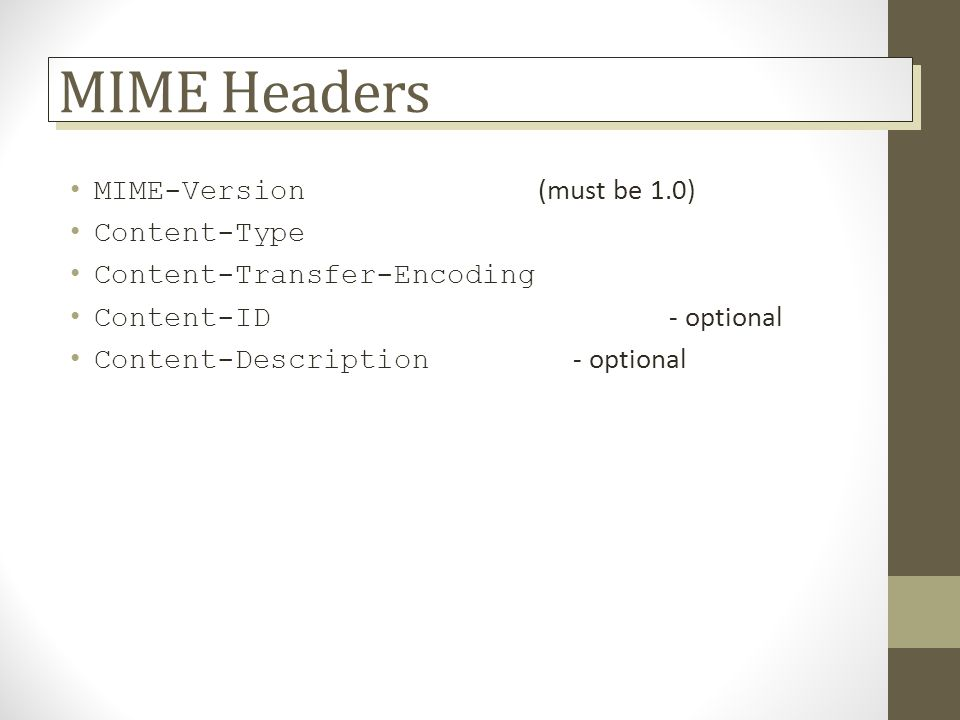 MIME Headers MIME-Version (must be 1.0) Content-Type