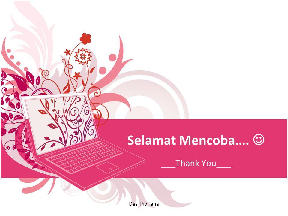 Selamat Mencoba….  ___Thank You___ Desi Pibriana