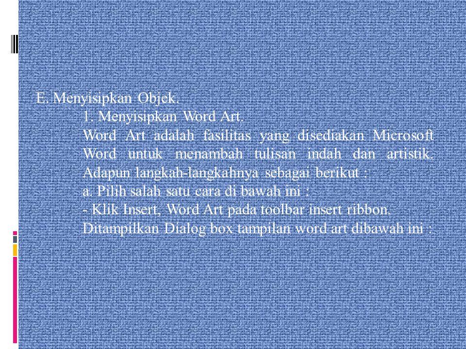 E. Menyisipkan Objek. 1. Menyisipkan Word Art.